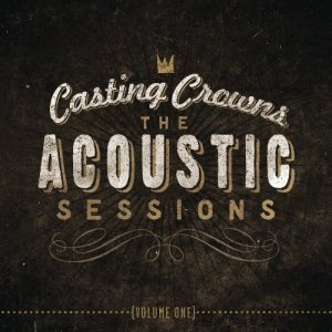 Casting Crowns - The Acoustic Sessions (Vol.1) (2013)