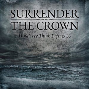 Surrender The Crown - What We Think Defines Us (2013)