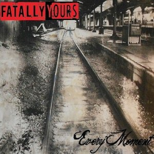 Fatally Yours - Every Moment [EP] (2013)