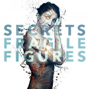 Secrets - Fragile Figures (2013)